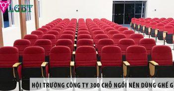Thiết kế hội trường công ty 300 chỗ ngồi nên dùng ghế gì?