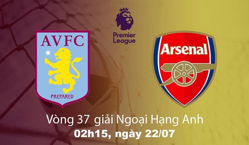 Nhận định Phong độ gần đây của Aston Villa vs Arsenal, 02h15 ngày 22/07