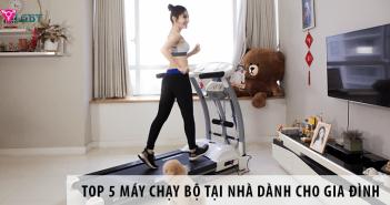 Top 5 Máy Chạy Bộ Tại Nhà Dành Cho Gia Đình Việt